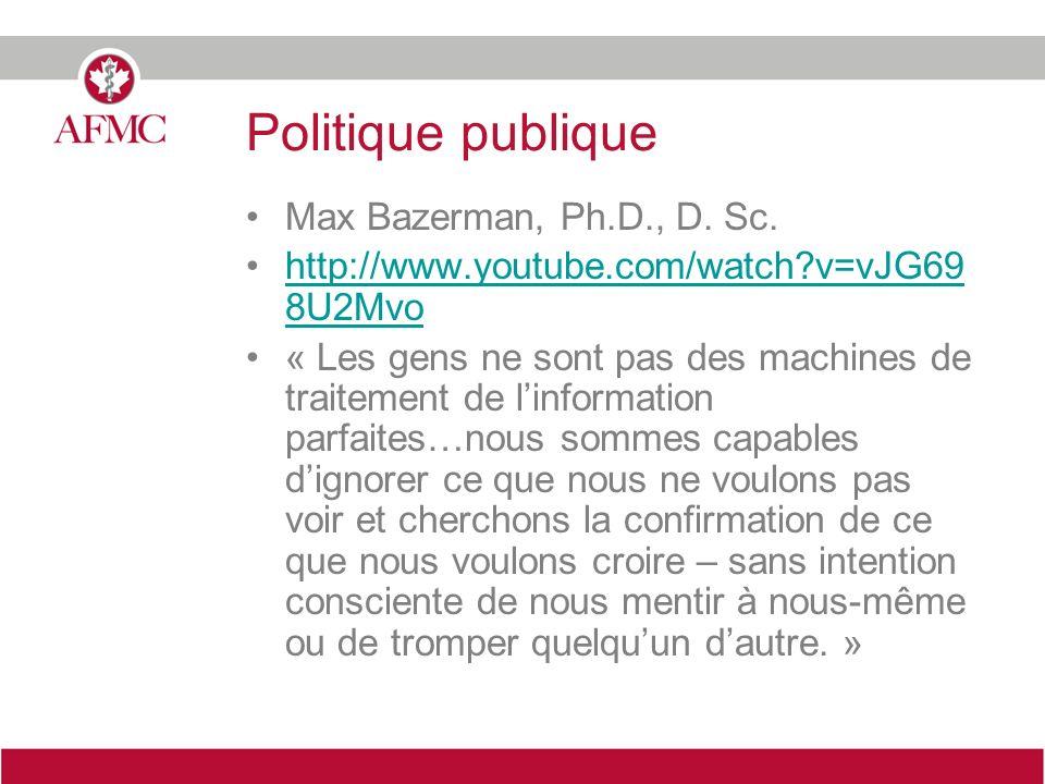 Politique publique Max Bazerman, Ph.D., D. Sc. http://www.youtube.com/watch?v=vJG69 8U2Mvohttp://www.youtube.com/watch?v=vJG69 8U2Mvo « Les gens ne so