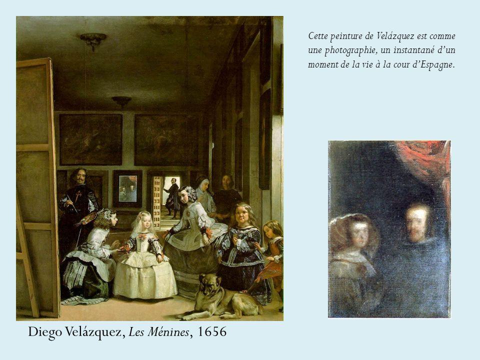 Diego Velázquez, Les Ménines, 1656 Cette peinture de Velázquez est comme une photographie, un instantané dun moment de la vie à la cour dEspagne.