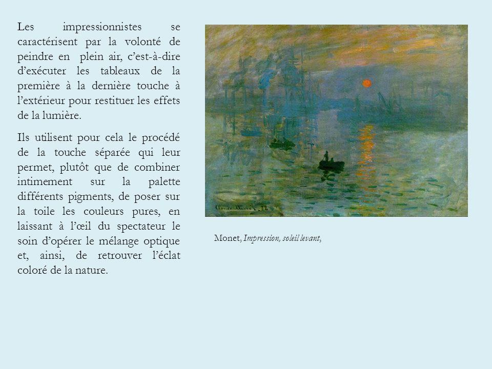 Les impressionnistes se caractérisent par la volonté de peindre en plein air, cest-à-dire dexécuter les tableaux de la première à la dernière touche à lextérieur pour restituer les effets de la lumière.