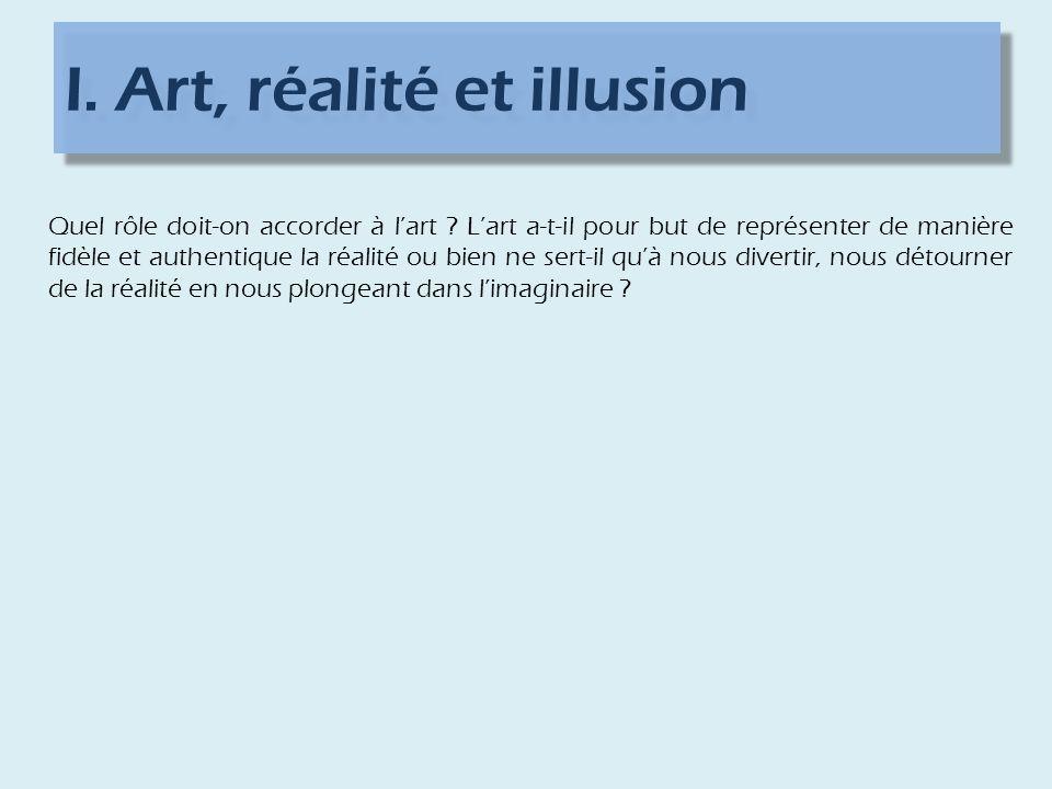 I.Art, réalité et illusion Quel rôle doit-on accorder à lart .
