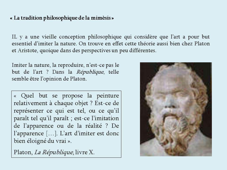 « La tradition philosophique de la mimèsis » IL y a une vieille conception philosophique qui considère que lart a pour but essentiel dimiter la nature.