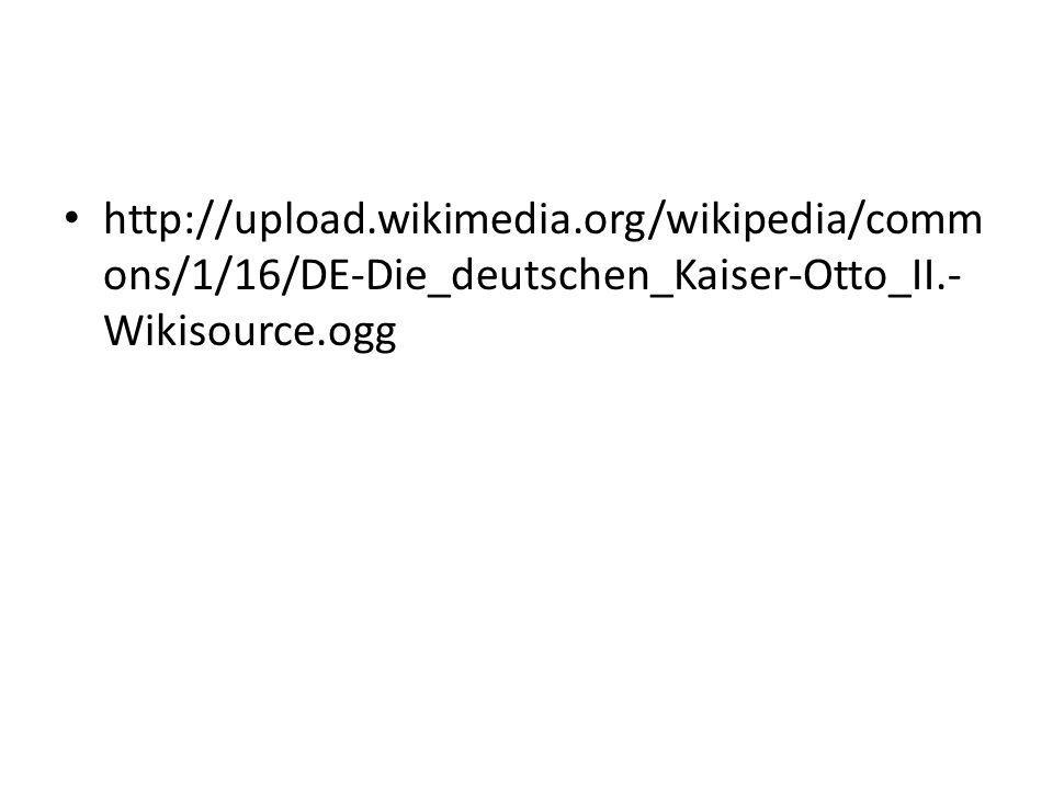 http://upload.wikimedia.org/wikipedia/comm ons/1/16/DE-Die_deutschen_Kaiser-Otto_II.- Wikisource.ogg