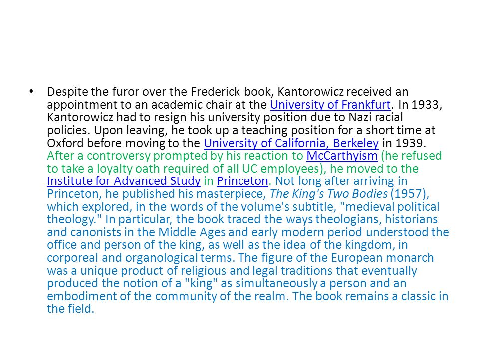 Despite the furor over the Frederick book, Kantorowicz received an appointment to an academic chair at the University of Frankfurt. In 1933, Kantorowi