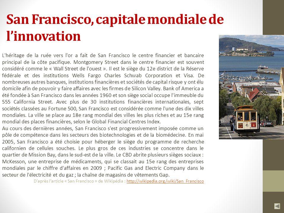 San Francisco, capitale mondiale de linnovation L'héritage de la ruée vers l'or a fait de San Francisco le centre financier et bancaire principal de l