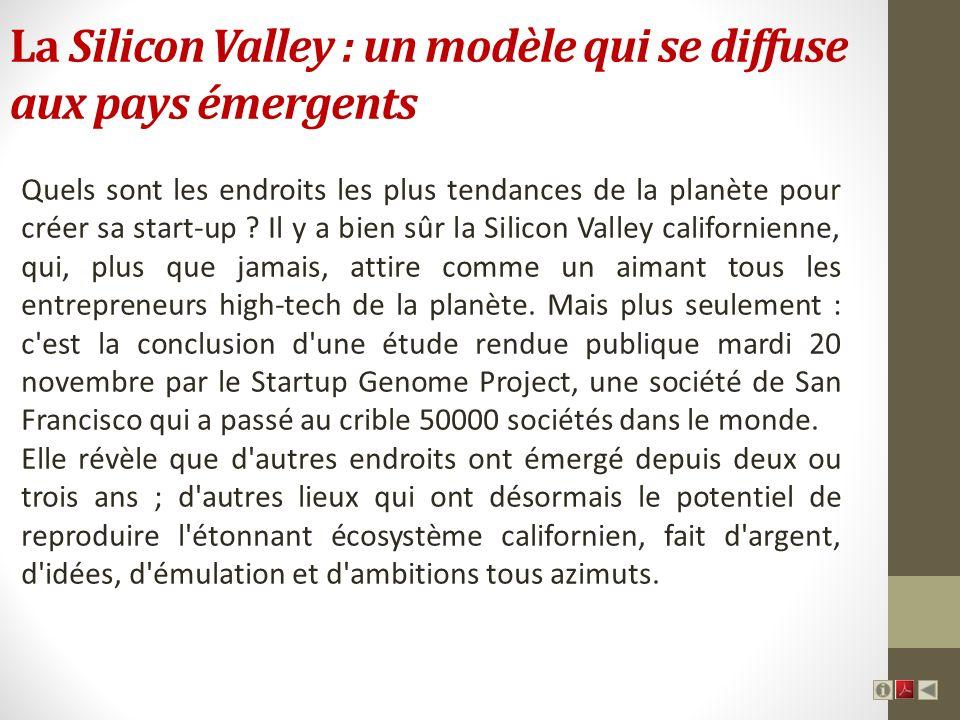 La Silicon Valley : un modèle qui se diffuse aux pays émergents Quels sont les endroits les plus tendances de la planète pour créer sa start-up ? Il y