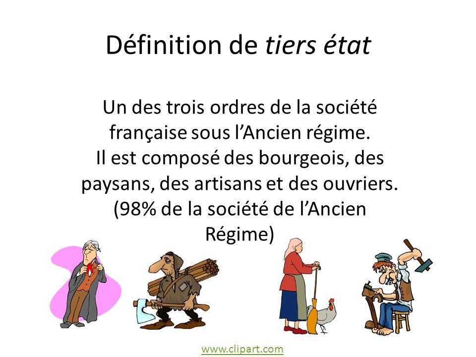Définition de tiers état Un des trois ordres de la société française sous lAncien régime.