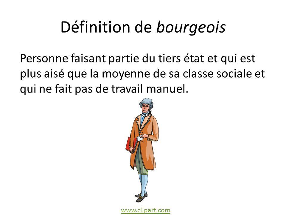 Définition de bourgeois Personne faisant partie du tiers état et qui est plus aisé que la moyenne de sa classe sociale et qui ne fait pas de travail manuel.