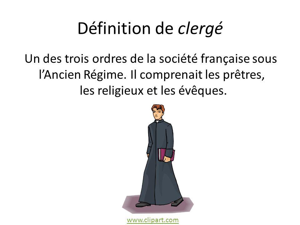 Définition de clergé Un des trois ordres de la société française sous lAncien Régime.