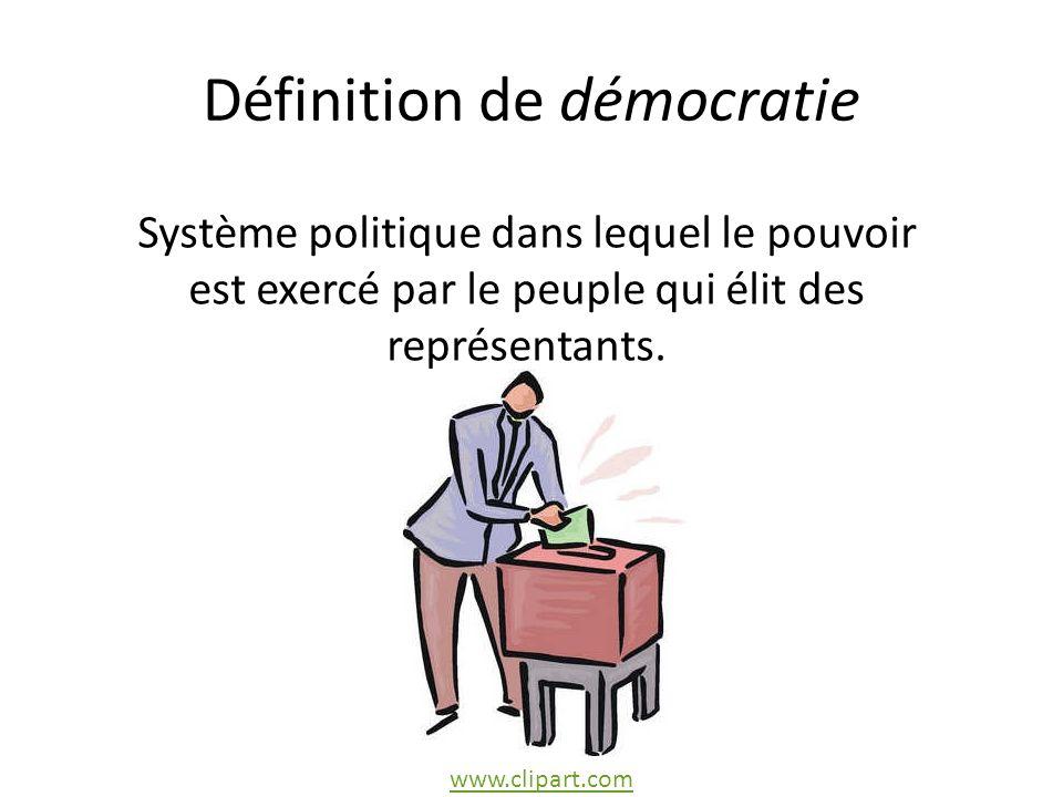 Définition de démocratie www.clipart.com Système politique dans lequel le pouvoir est exercé par le peuple qui élit des représentants.