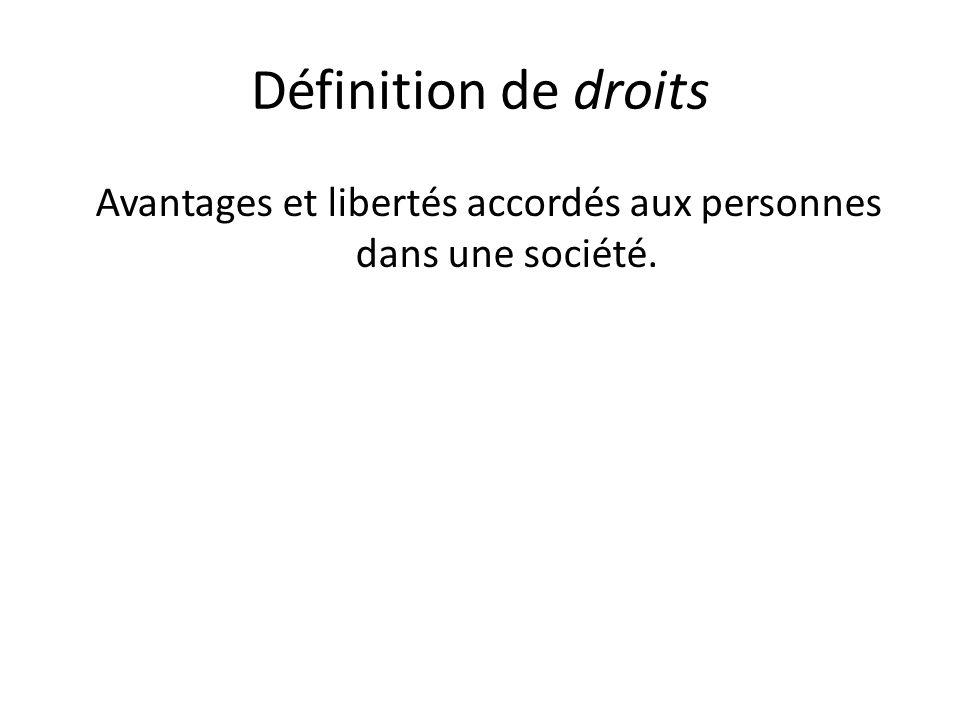 Définition de droits Avantages et libertés accordés aux personnes dans une société.