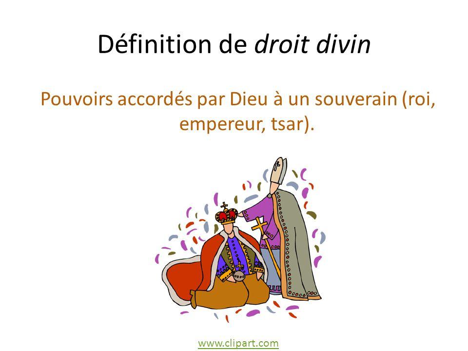 Définition de droit divin Pouvoirs accordés par Dieu à un souverain (roi, empereur, tsar).