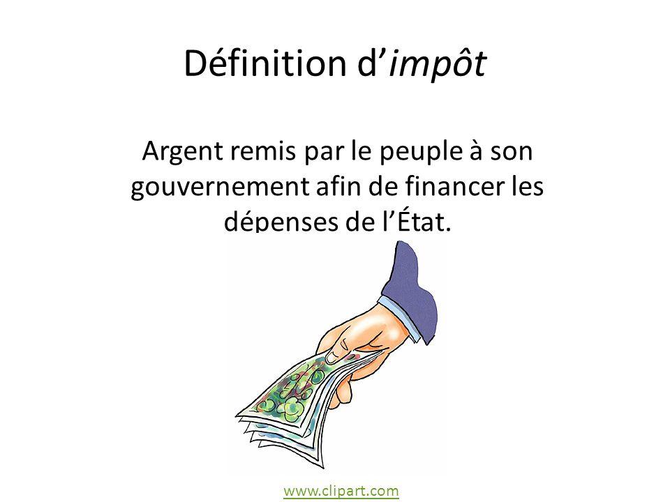 Définition dimpôt Argent remis par le peuple à son gouvernement afin de financer les dépenses de lÉtat.