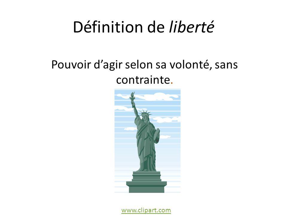 Définition de liberté Pouvoir dagir selon sa volonté, sans contrainte. www.clipart.com