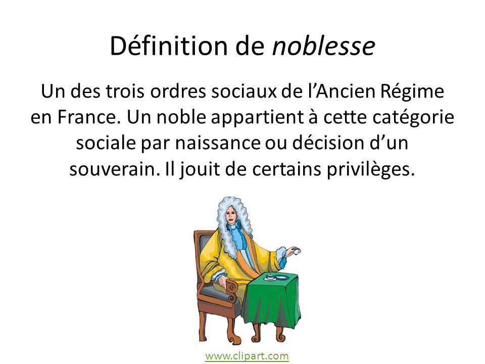 Définition de noblesse Un des trois ordres sociaux de lAncien Régime en France.