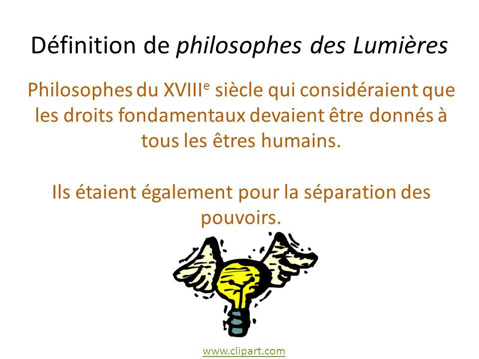 Définition de philosophes des Lumières Philosophes du XVIII e siècle qui considéraient que les droits fondamentaux devaient être donnés à tous les êtres humains.