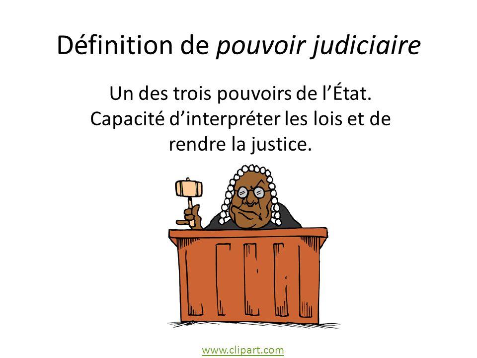 Définition de pouvoir judiciaire Un des trois pouvoirs de lÉtat.