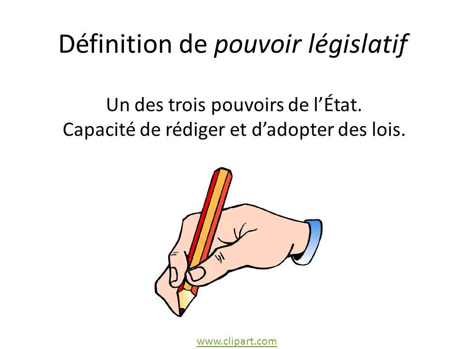 Définition de pouvoir législatif Un des trois pouvoirs de lÉtat.