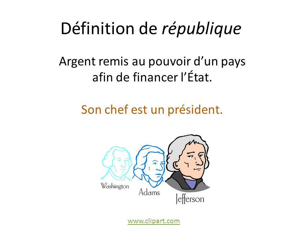 Définition de république Argent remis au pouvoir dun pays afin de financer lÉtat.