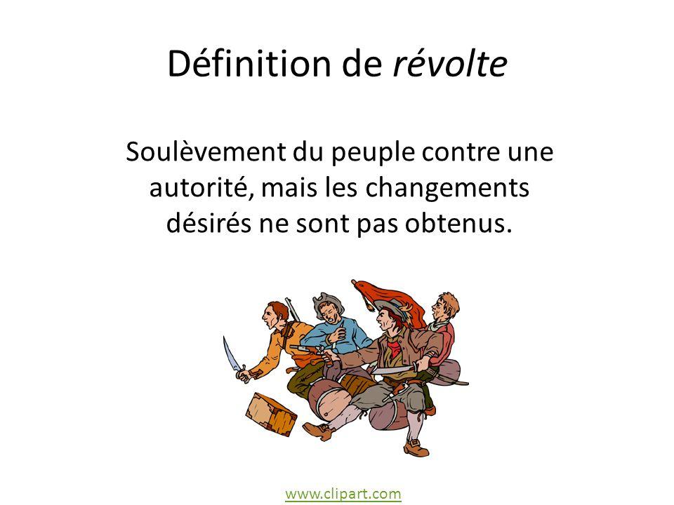Définition de révolte Soulèvement du peuple contre une autorité, mais les changements désirés ne sont pas obtenus.