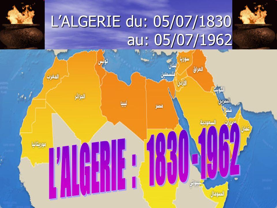 3 LALGERIE du: 05/07/1830 au: 05/07/1962 LALGERIE du: 05/07/1830 au: 05/07/1962