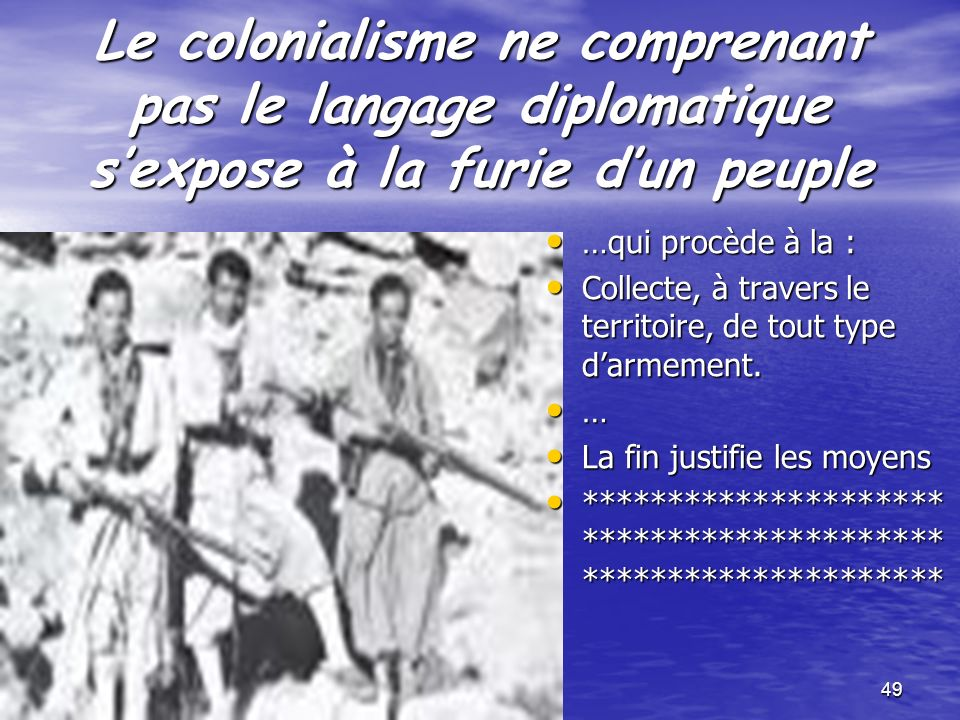 48 Cest alors que … La reconnaissance va se résumer par 45.000 cadavres dAlgériens le : La reconnaissance va se résumer par 45.000 cadavres dAlgériens le : 08 Mai 1945 à Sétif,Kherrata et Guelma !!.