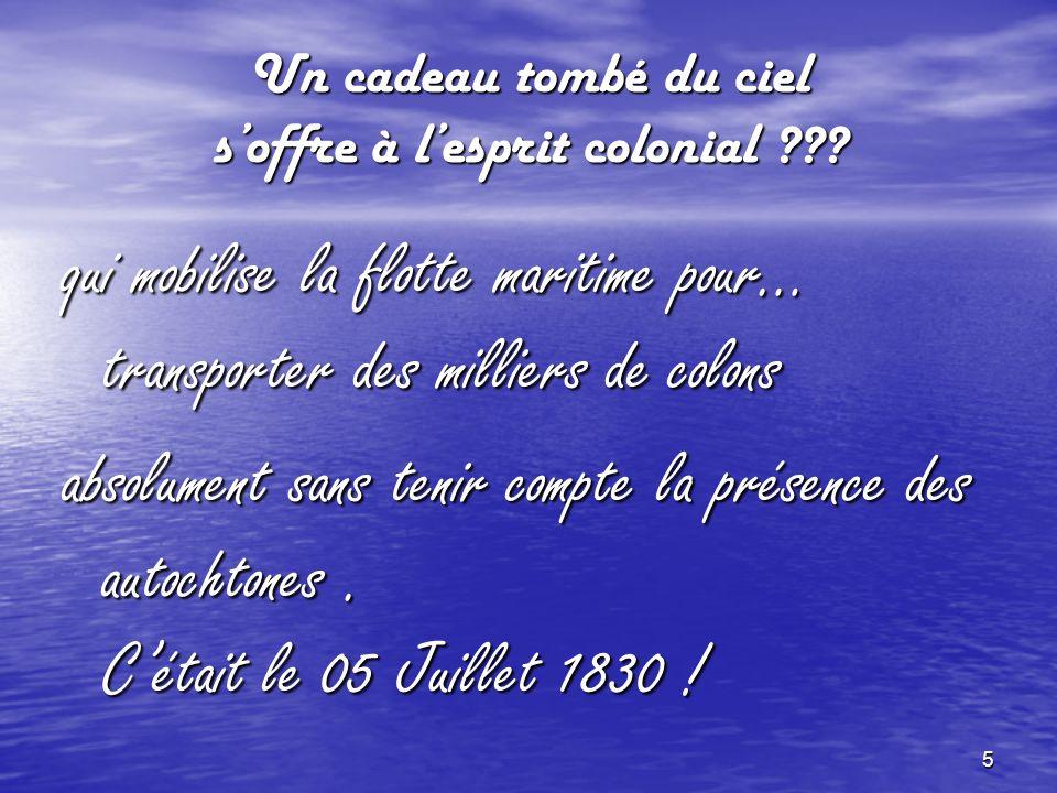 15 Colonisation de lAlgérie le : 05 Juillet 1830 Et le peuple, va-t-il Accepter .