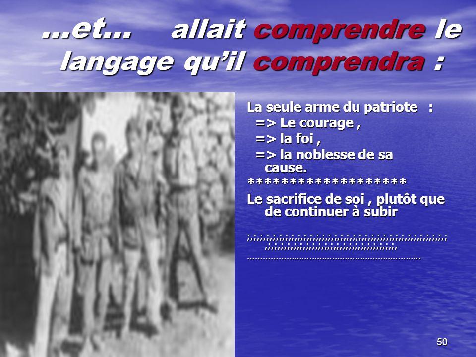 49 Le colonialisme ne comprenant pas le langage diplomatique sexpose à la furie dun peuple …qui procède à la : …qui procède à la : Collecte, à travers le territoire, de tout type darmement.