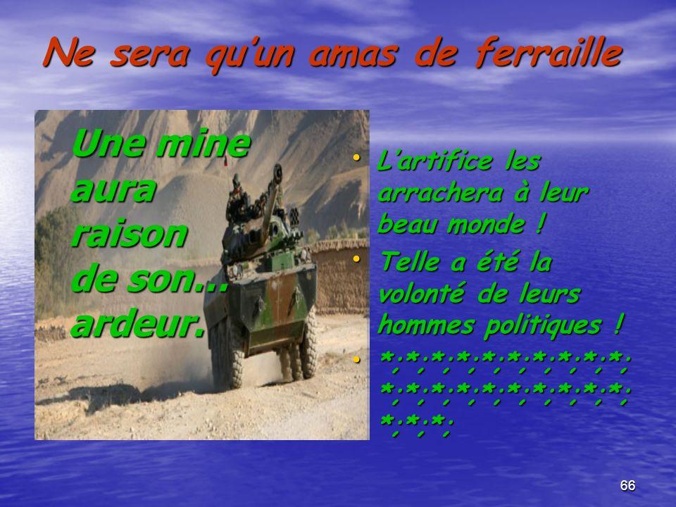 65 …multiplier les embuscades … partout et toujours pour… sapprovisionner en armes et munitions Les propres armes des envahisseurs se retourneront con