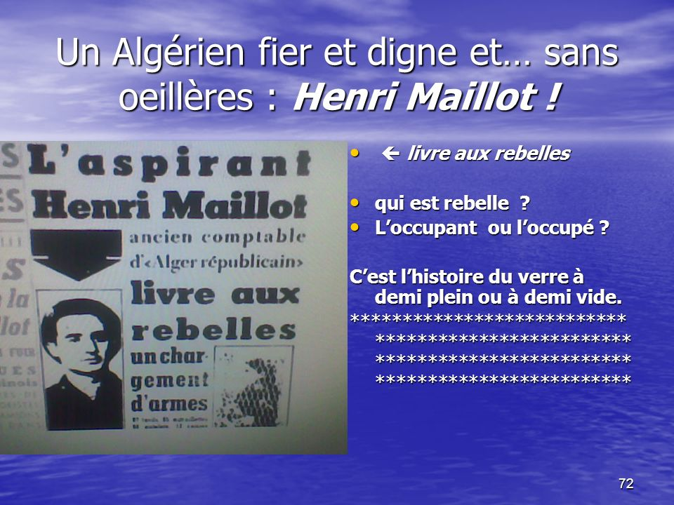 71 Voyant l injustice, les Pieds Noirs rallieront la lutte armée des Algériens.
