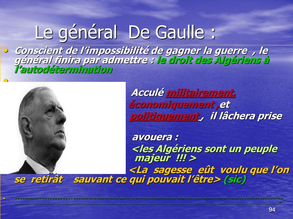 93 La devise La devise Durant 7.5 ans de guerre, lAlgérien va conduire une guerre héroïque, selon une stratégie de longue durée et une tactique de guérilla, au milieu d une population favorable.