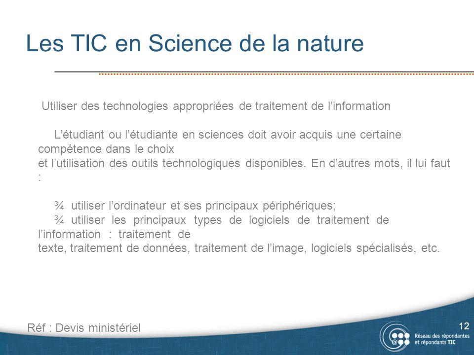 Les TIC en Science de la nature 12 Utiliser des technologies appropriées de traitement de linformation Létudiant ou létudiante en sciences doit avoir acquis une certaine compétence dans le choix et lutilisation des outils technologiques disponibles.