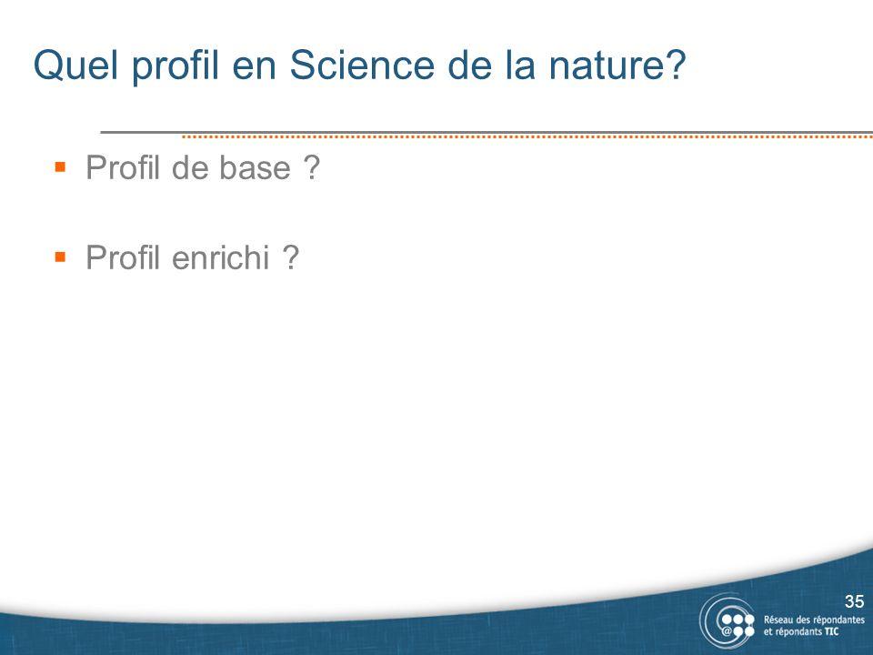 Quel profil en Science de la nature? Profil de base ? Profil enrichi ? 35