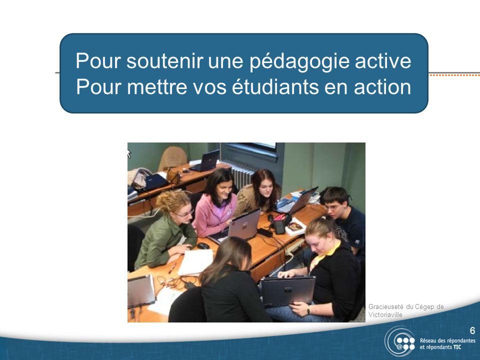 Pour soutenir une pédagogie active Pour mettre vos étudiants en action Gracieuseté du Cégep de Victoriaville 6