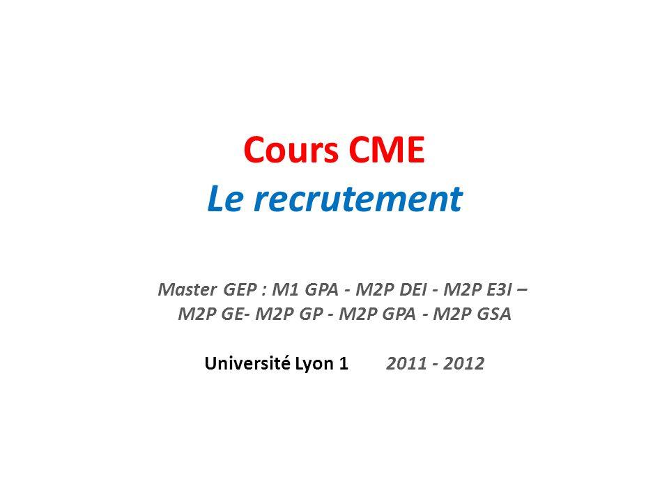 Cours CME Le recrutement Master GEP : M1 GPA - M2P DEI - M2P E3I – M2P GE- M2P GP - M2P GPA - M2P GSA Université Lyon 1 2011 - 2012