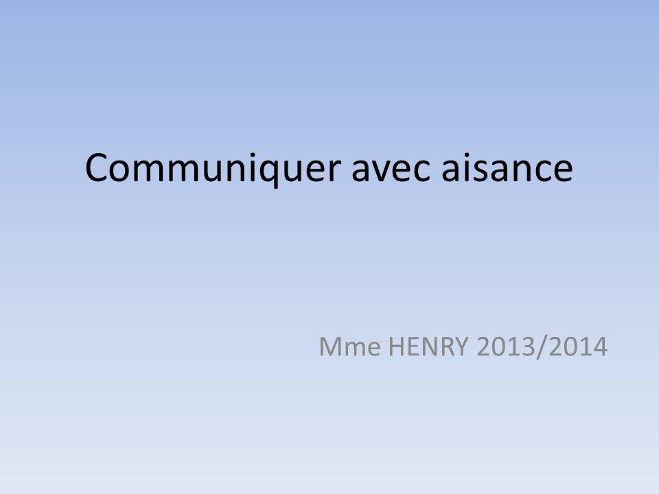 Communiquer avec aisance Mme HENRY 2013/2014
