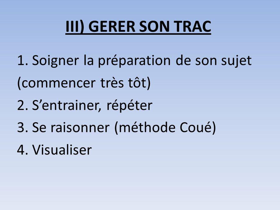 III) GERER SON TRAC 1.Soigner la préparation de son sujet (commencer très tôt) 2.