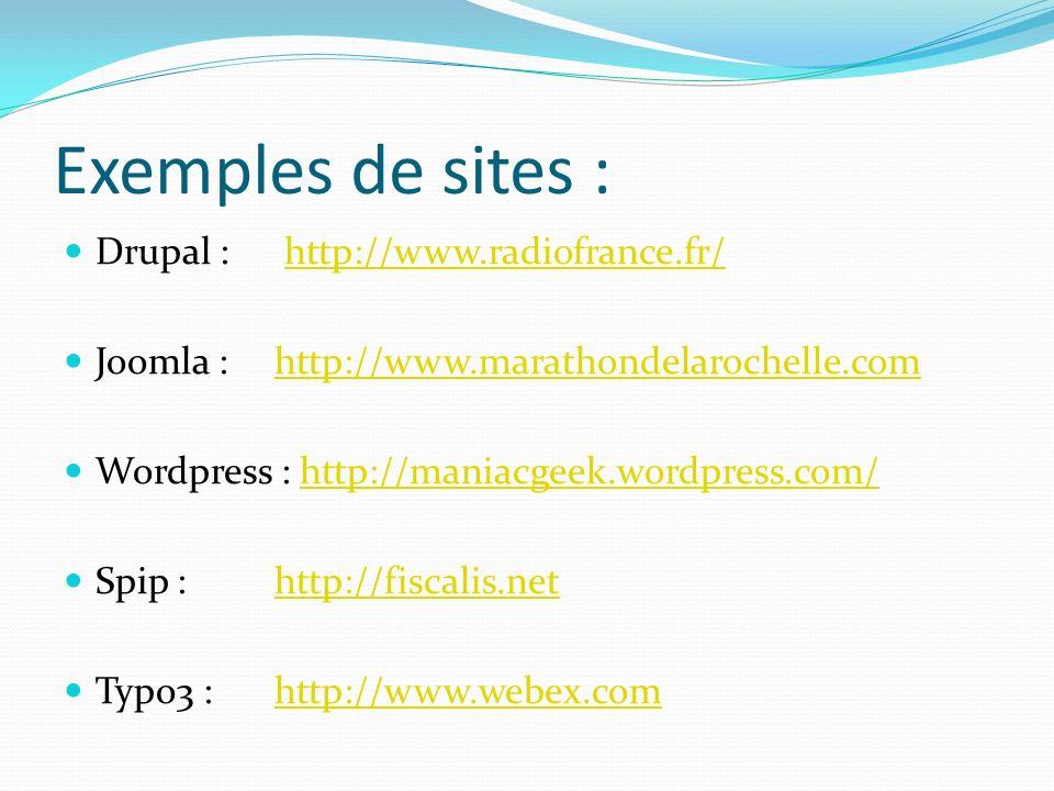 Exemples de sites : Drupal : http://www.radiofrance.fr/http://www.radiofrance.fr/ Joomla : http://www.marathondelarochelle.comhttp://www.marathondelar