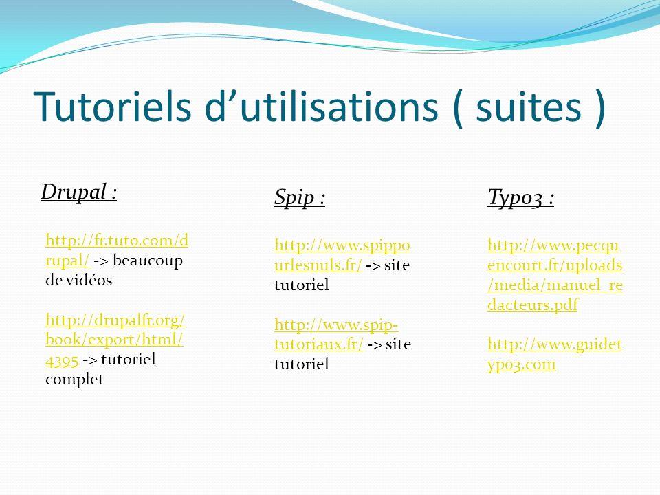 Tutoriels dutilisations ( suites ) Drupal : http://fr.tuto.com/d rupal/http://fr.tuto.com/d rupal/ -> beaucoup de vidéos http://drupalfr.org/ book/exp