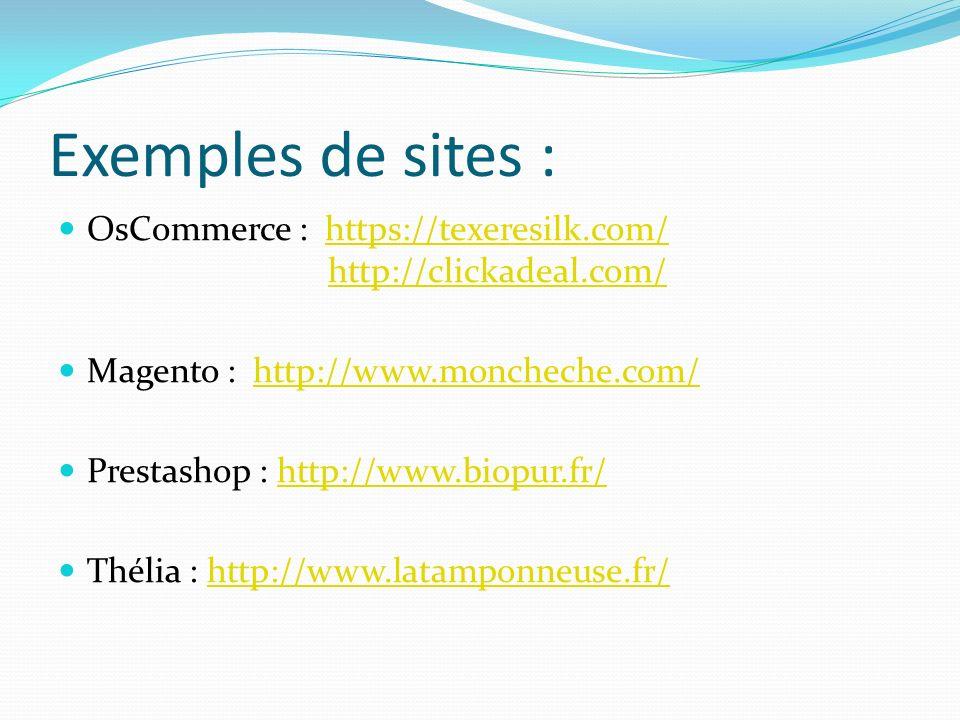 Exemples de sites : OsCommerce : https://texeresilk.com/ http://clickadeal.com/https://texeresilk.com/http://clickadeal.com/ Magento : http://www.monc