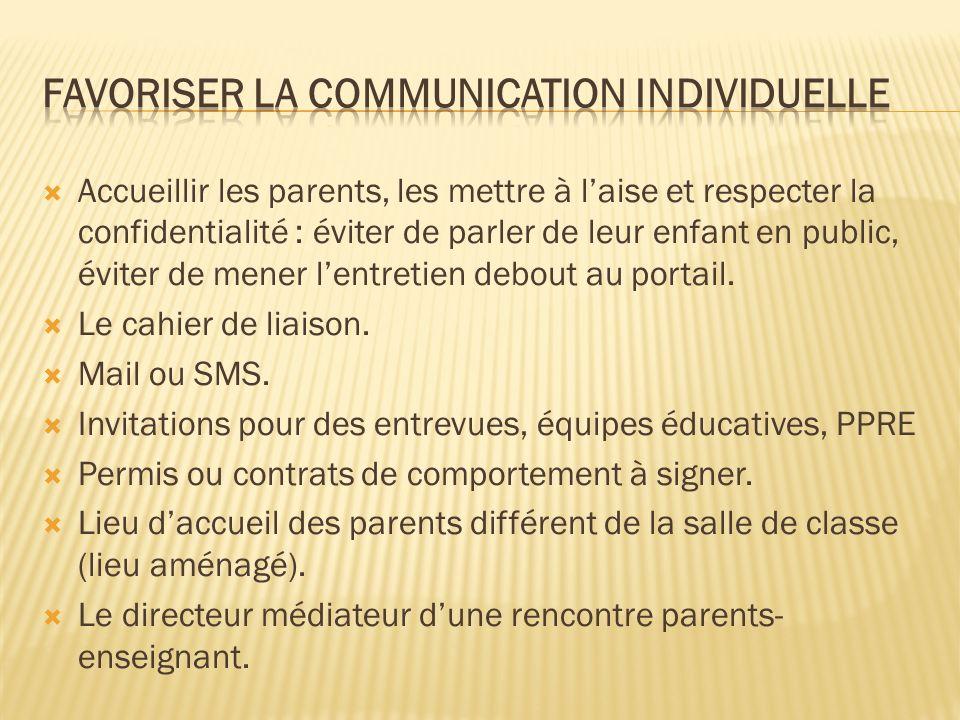 Accueillir les parents, les mettre à laise et respecter la confidentialité : éviter de parler de leur enfant en public, éviter de mener lentretien debout au portail.