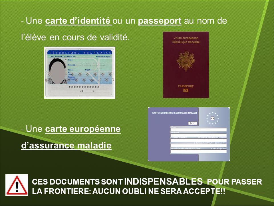 - Une carte didentité ou un passeport au nom de lélève en cours de validité. - Une carte européenne dassurance maladie CES DOCUMENTS SONT INDISPENSABL