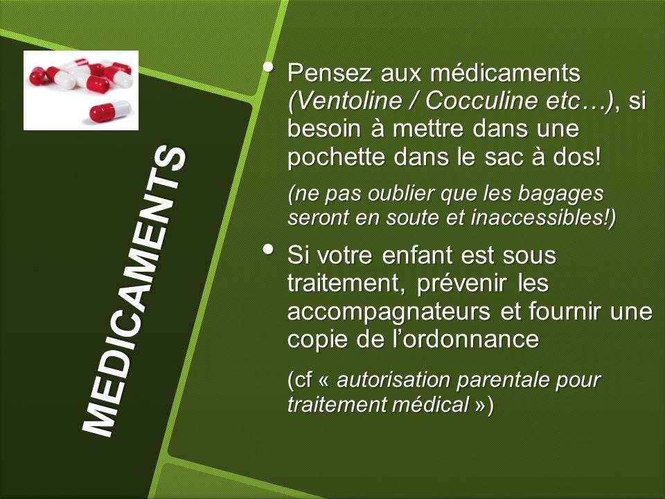 M E D I C A M E N T S Pensez aux médicaments (Ventoline / Cocculine etc…), si besoin à mettre dans une pochette dans le sac à dos! Pensez aux médicame