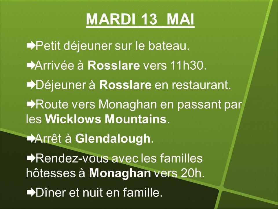 MARDI 13 MAI Petit déjeuner sur le bateau. Arrivée à Rosslare vers 11h30. Déjeuner à Rosslare en restaurant. Route vers Monaghan en passant par les Wi