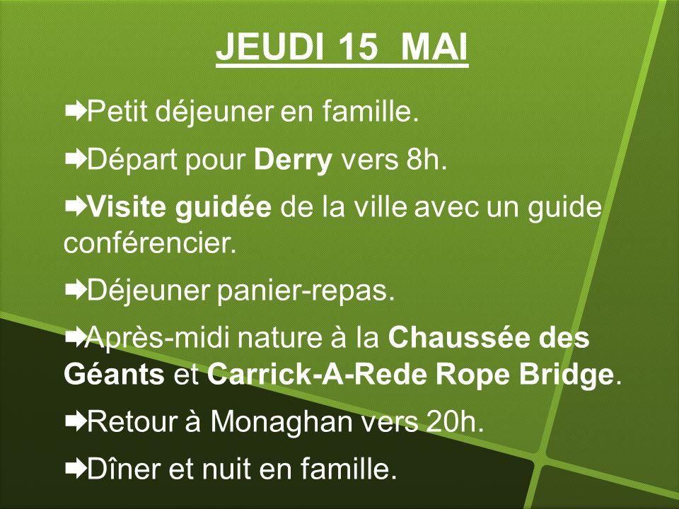 JEUDI 15 MAI Petit déjeuner en famille. Départ pour Derry vers 8h. Visite guidée de la ville avec un guide conférencier. Déjeuner panier-repas. Après-