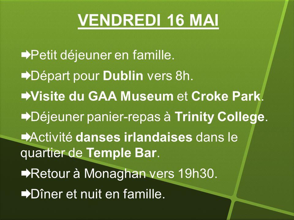 VENDREDI 16 MAI Petit déjeuner en famille. Départ pour Dublin vers 8h. Visite du GAA Museum et Croke Park. Déjeuner panier-repas à Trinity College. Ac