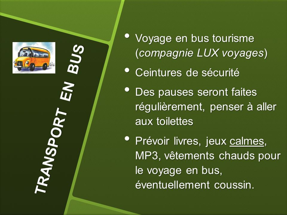 T R A N S P O R T E N B U S Voyage en bus tourisme (compagnie LUX voyages) Voyage en bus tourisme (compagnie LUX voyages) Ceintures de sécurité Ceintu