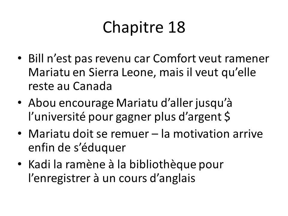 Chapitre 19 Après 6 mois au Canada, Mariatu demande le status de réfugiée Après 10 mois, Mariatu reçoit son diplôme en anglais langue seconde Dans son discours, Mariatu reconnaît sa famille adoptive et le Canada