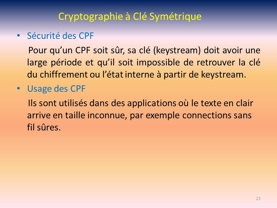 Cryptographie à Clé Symétrique Sécurité des CPF Pour quun CPF soit sûr, sa clé (keystream) doit avoir une large période et quil soit impossible de ret