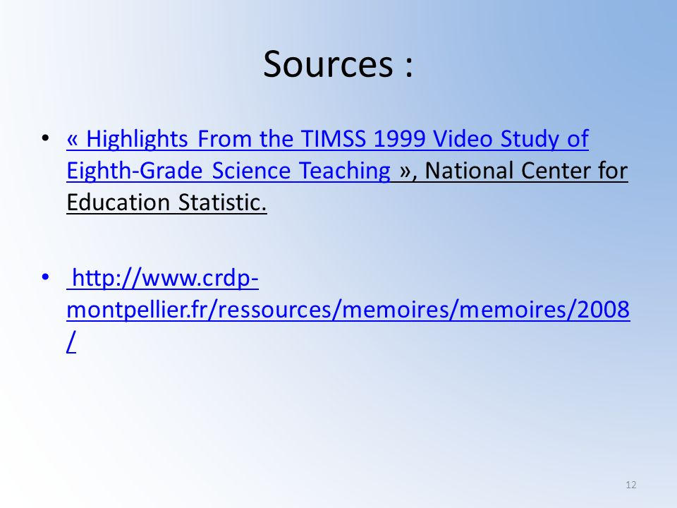 Sources : « Highlights From the TIMSS 1999 Video Study of Eighth-Grade Science Teaching », National Center for Education Statistic. « Highlights From