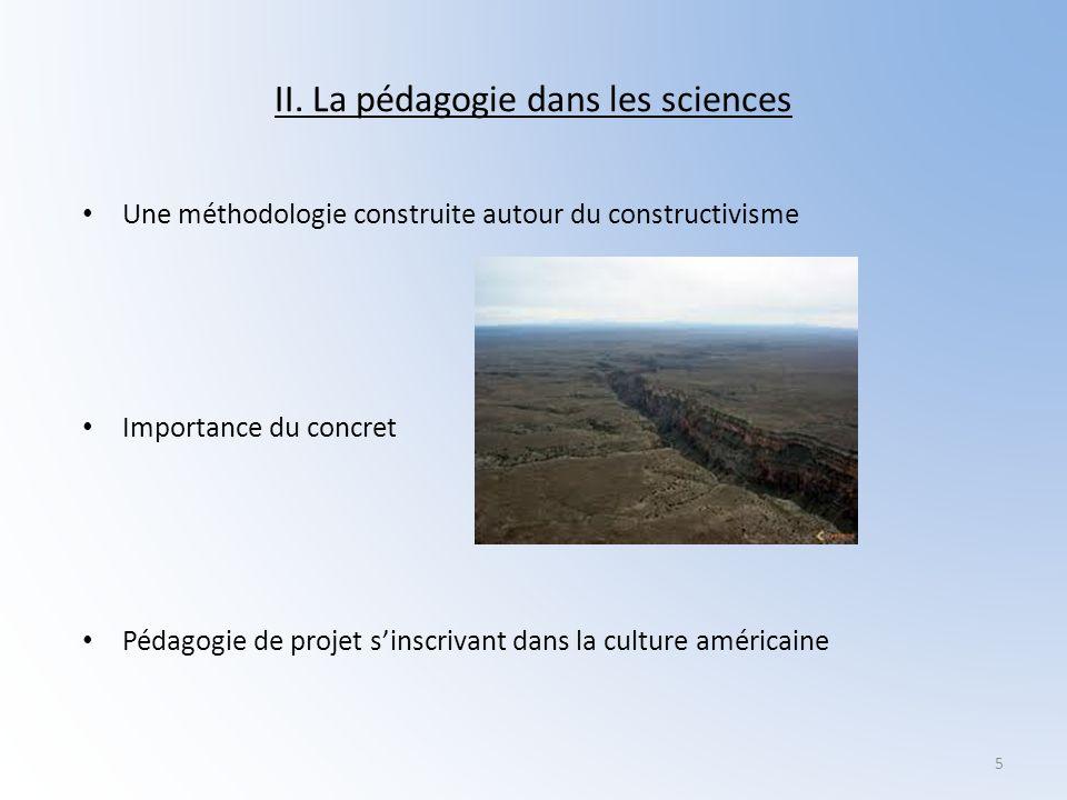 II. La pédagogie dans les sciences Une méthodologie construite autour du constructivisme Importance du concret Pédagogie de projet sinscrivant dans la